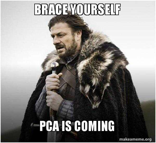 brace yourself pca is coming